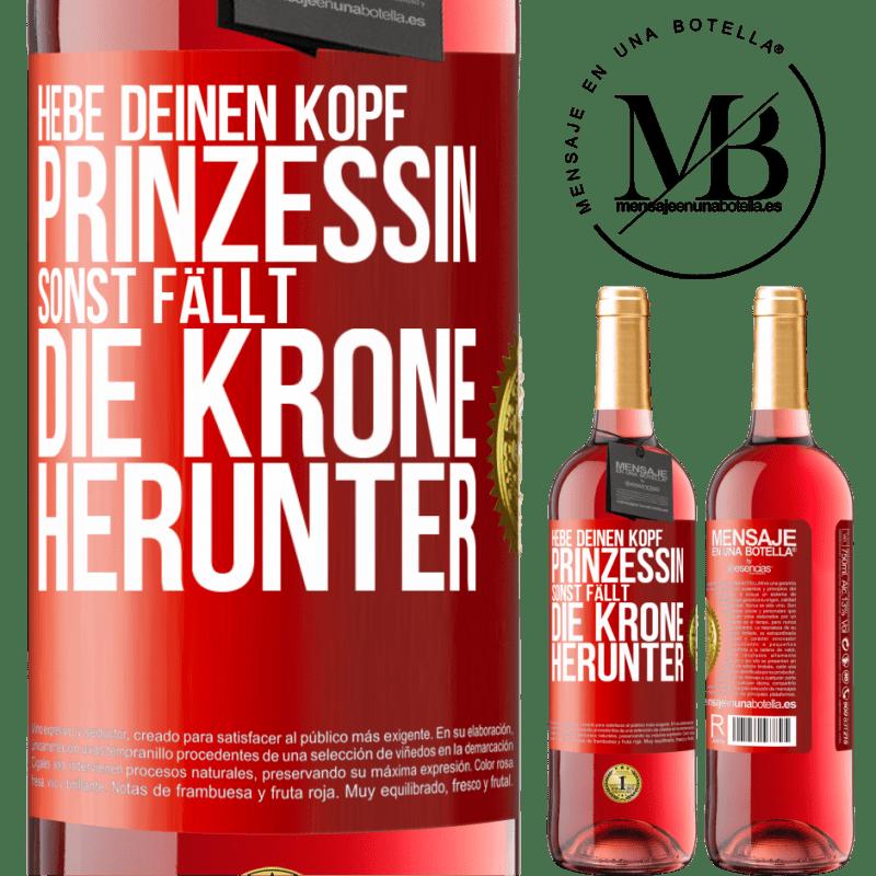 24,95 € Kostenloser Versand   Roséwein ROSÉ Ausgabe Hebe deinen Kopf, Prinzessin. Wenn nicht, fällt die Krone Rote Markierung. Anpassbares Etikett Junger Wein Ernte 2020 Tempranillo