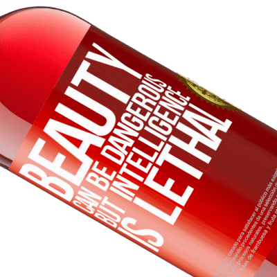 Unique & Personal Expressions. «Beauty can be dangerous, but intelligence is lethal» ROSÉ Edition
