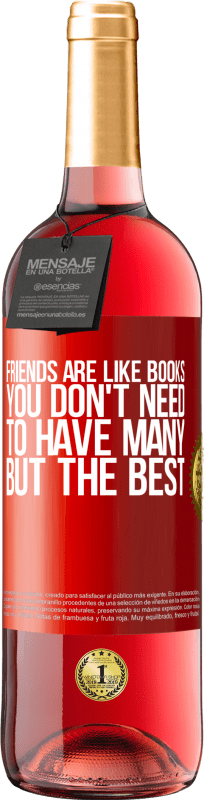 24,95 € Free Shipping | Rosé Wine ROSÉ Edition Friends are like books. You don't need to have many, but the best Red Label. Customizable label Young wine Harvest 2020 Tempranillo