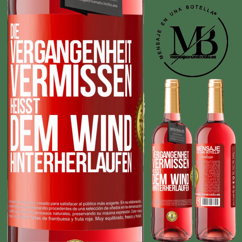24,95 € Kostenloser Versand | Roséwein ROSÉ Ausgabe Die Vergangenheit verpassen heißt dem Wind hinterherlaufen Rote Markierung. Anpassbares Etikett Junger Wein Ernte 2020 Tempranillo