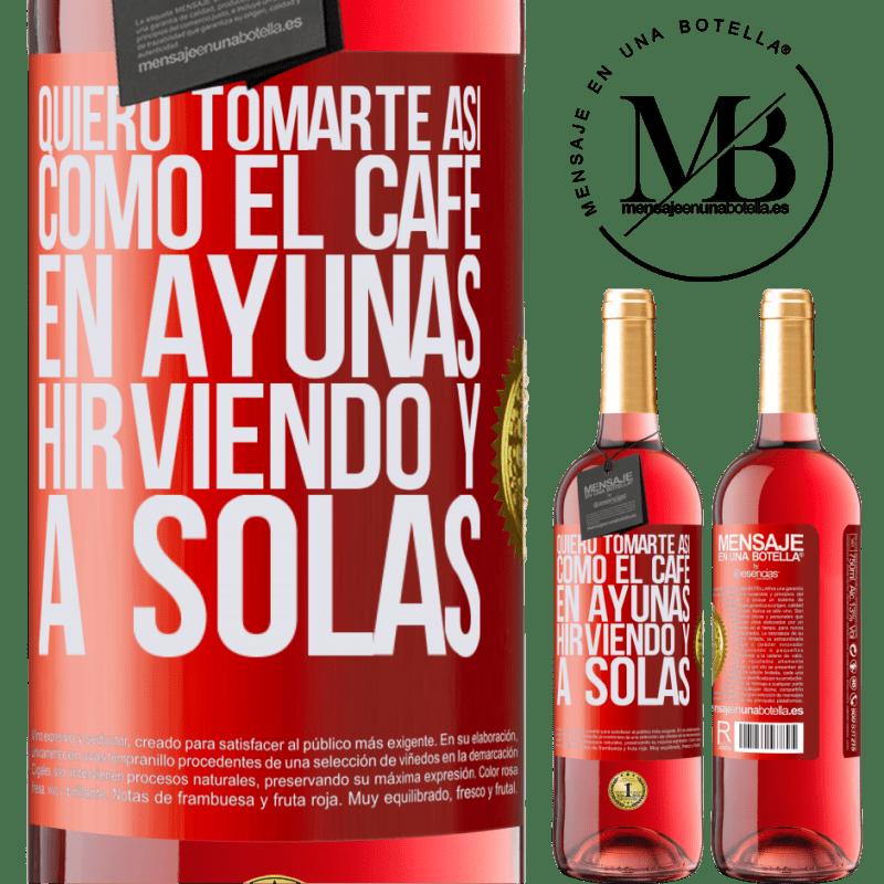 24,95 € Envoi gratuit   Vin rosé Édition ROSÉ Je veux te boire comme ça, comme du café. Jeûne, bouillant et seul Étiquette Rouge. Étiquette personnalisable Vin jeune Récolte 2020 Tempranillo