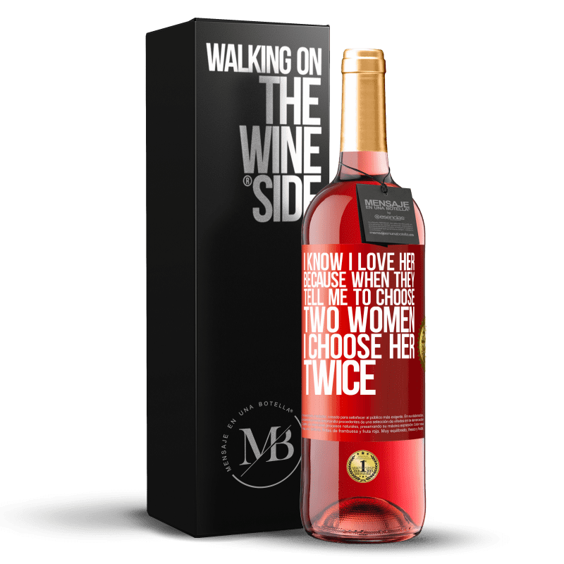 24,95 € Free Shipping   Rosé Wine ROSÉ Edition I know I love her because when they tell me to choose two women I choose her twice Red Label. Customizable label Young wine Harvest 2020 Tempranillo