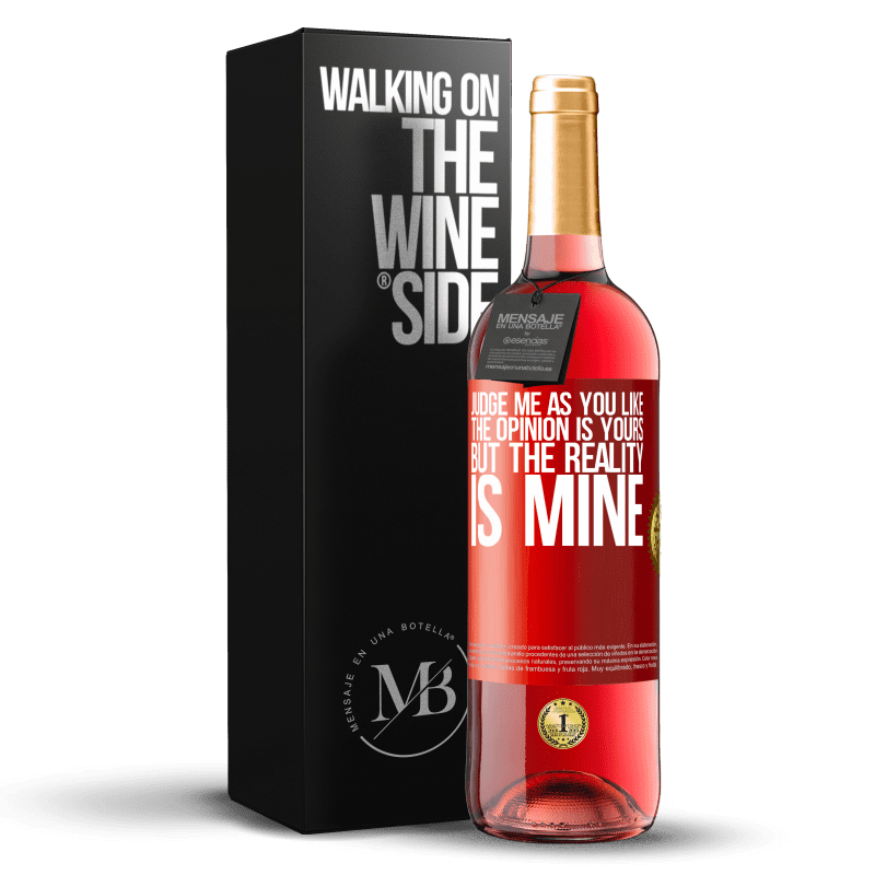 24,95 € Free Shipping | Rosé Wine ROSÉ Edition Judge me as you like. The opinion is yours, but the reality is mine Red Label. Customizable label Young wine Harvest 2020 Tempranillo