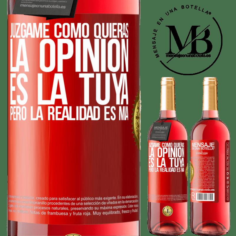24,95 € Envoi gratuit   Vin rosé Édition ROSÉ Jugez-moi comme vous voulez. L'opinion est la vôtre, mais la réalité est la mienne Étiquette Rouge. Étiquette personnalisable Vin jeune Récolte 2020 Tempranillo