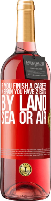 24,95 € Free Shipping | Rosé Wine ROSÉ Edition If you finish a race in Spain you have 3 starts: by land, sea or air Red Label. Customizable label Young wine Harvest 2020 Tempranillo