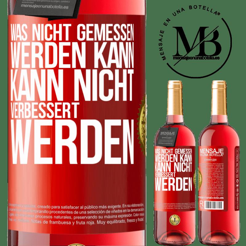 24,95 € Kostenloser Versand   Roséwein ROSÉ Ausgabe Was nicht gemessen werden kann, kann nicht verbessert werden Rote Markierung. Anpassbares Etikett Junger Wein Ernte 2020 Tempranillo