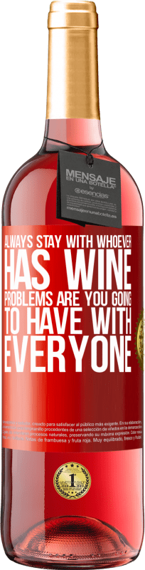 24,95 € Free Shipping | Rosé Wine ROSÉ Edition Always stay with whoever has wine. Problems are you going to have with everyone Red Label. Customizable label Young wine Harvest 2020 Tempranillo