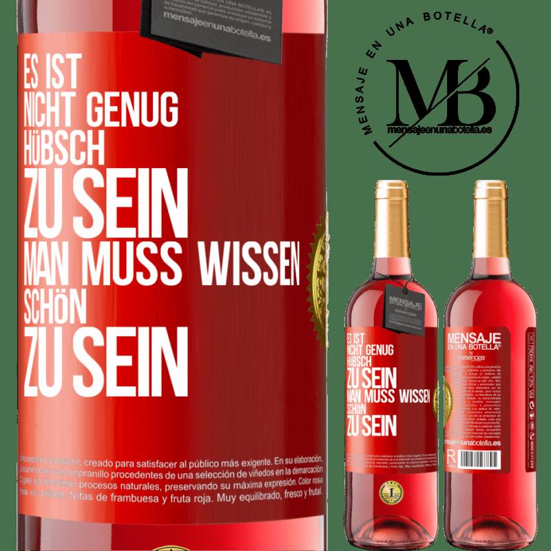 24,95 € Kostenloser Versand | Roséwein ROSÉ Ausgabe Es ist nicht genug, hübsch zu sein. Man muss wissen, wie man ist Rote Markierung. Anpassbares Etikett Junger Wein Ernte 2020 Tempranillo