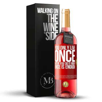 «You only live once, but if you do it right, once is enough» ROSÉ Edition
