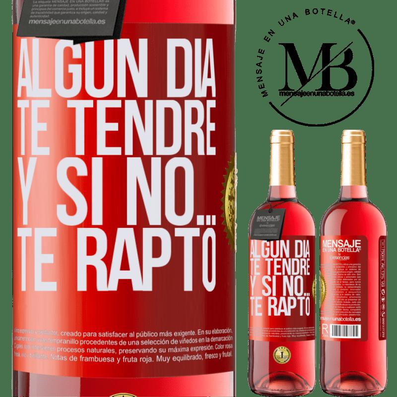 24,95 € Envoi gratuit | Vin rosé Édition ROSÉ Un jour je t'aurai, et sinon ... je t'enlève Étiquette Rouge. Étiquette personnalisable Vin jeune Récolte 2020 Tempranillo