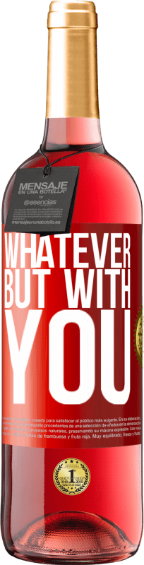 24,95 € Free Shipping | Rosé Wine ROSÉ Edition Whatever but with you Red Label. Customizable label Young wine Harvest 2020 Tempranillo
