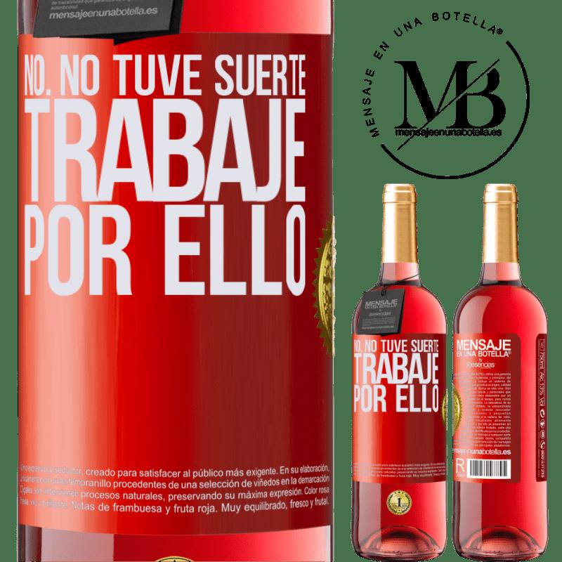 24,95 € Envoi gratuit   Vin rosé Édition ROSÉ Non, je n'ai pas eu de chance, j'ai travaillé pour ça Étiquette Rouge. Étiquette personnalisable Vin jeune Récolte 2020 Tempranillo