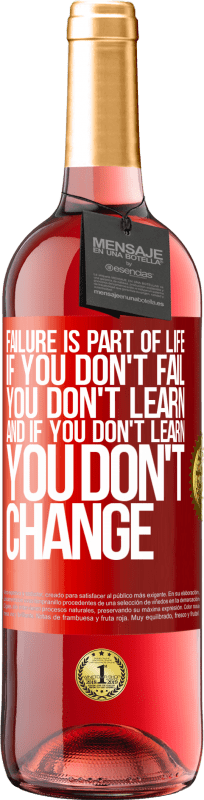 24,95 € Free Shipping   Rosé Wine ROSÉ Edition Failure is part of life. If you don't fail, you don't learn, and if you don't learn, you don't change Red Label. Customizable label Young wine Harvest 2020 Tempranillo
