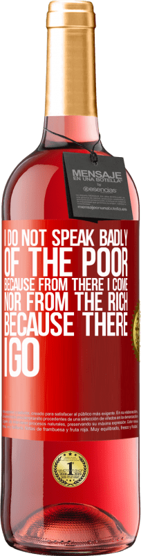 24,95 € Free Shipping | Rosé Wine ROSÉ Edition I do not speak badly of the poor, because from there I come, nor from the rich, because there I go Red Label. Customizable label Young wine Harvest 2020 Tempranillo