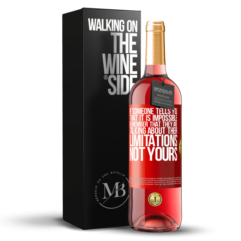 24,95 € Free Shipping | Rosé Wine ROSÉ Edition If someone tells you that it is impossible, remember that they are talking about their limitations, not yours Red Label. Customizable label Young wine Harvest 2020 Tempranillo
