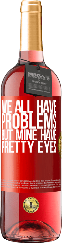 24,95 € Free Shipping   Rosé Wine ROSÉ Edition We all have problems, but mine have pretty eyes Red Label. Customizable label Young wine Harvest 2020 Tempranillo
