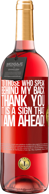 24,95 € Free Shipping   Rosé Wine ROSÉ Edition To those who speak behind my back, THANK YOU. It is a sign that I am ahead! Red Label. Customizable label Young wine Harvest 2020 Tempranillo