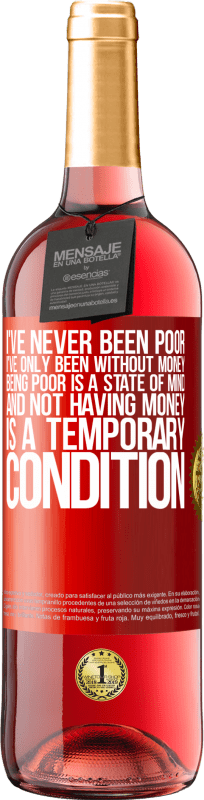 24,95 € Free Shipping | Rosé Wine ROSÉ Edition I've never been poor, I've only been without money. Being poor is a state of mind, and not having money is a temporary Red Label. Customizable label Young wine Harvest 2020 Tempranillo