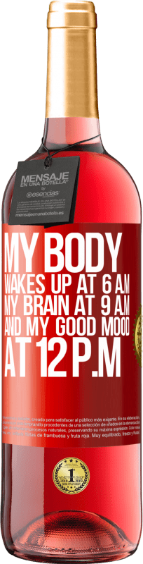 24,95 € Free Shipping   Rosé Wine ROSÉ Edition My body wakes up at 6 a.m. My brain at 9 a.m. and my good mood at 12 p.m Red Label. Customizable label Young wine Harvest 2020 Tempranillo