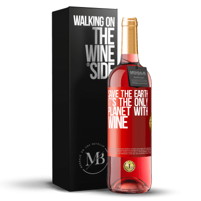 «Save the earth. It's the only planet with wine» ROSÉ Edition