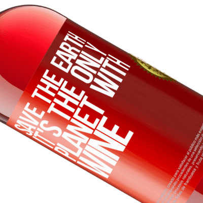 Unique & Personal Expressions. «Save the earth. It's the only planet with wine» ROSÉ Edition