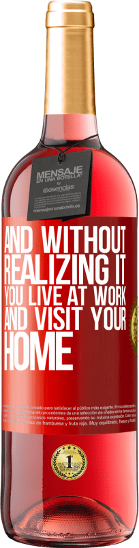 24,95 € Free Shipping | Rosé Wine ROSÉ Edition And without realizing it, you live at work and visit your home Red Label. Customizable label Young wine Harvest 2020 Tempranillo