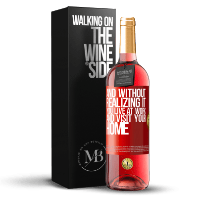 «And without realizing it, you live at work and visit your home» ROSÉ Edition