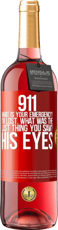 24,95 € Free Shipping | Rosé Wine ROSÉ Edition 911 what is your emergency? I'm lost. What was the last thing you saw? His eyes Red Label. Customizable label Young wine Harvest 2020 Tempranillo