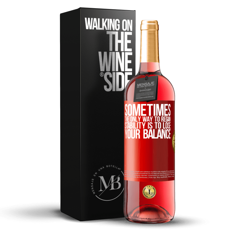 24,95 € Free Shipping   Rosé Wine ROSÉ Edition Sometimes, the only way to regain stability is to lose your balance Red Label. Customizable label Young wine Harvest 2020 Tempranillo