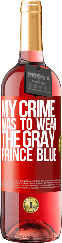 24,95 € Free Shipping | Rosé Wine ROSÉ Edition My crime was to wear the gray prince blue Red Label. Customizable label Young wine Harvest 2020 Tempranillo