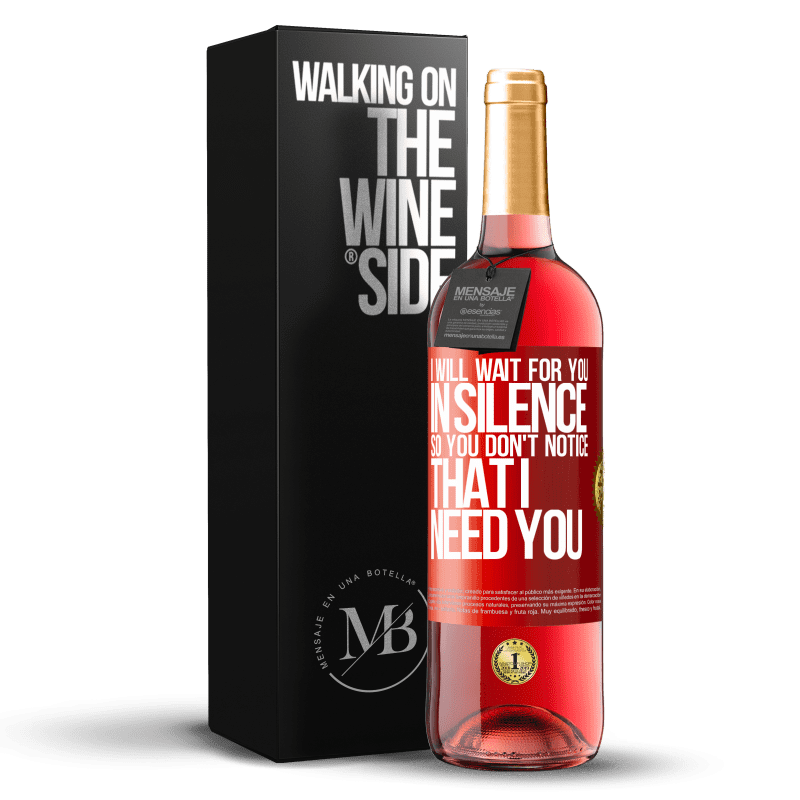 24,95 € Free Shipping   Rosé Wine ROSÉ Edition I will wait for you in silence, so you don't notice that I need you Red Label. Customizable label Young wine Harvest 2020 Tempranillo