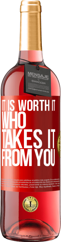 24,95 € Free Shipping   Rosé Wine ROSÉ Edition It is worth it who takes it from you Red Label. Customizable label Young wine Harvest 2020 Tempranillo