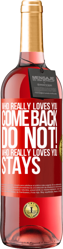 24,95 € Free Shipping   Rosé Wine ROSÉ Edition Who really loves you, come back. Do not! Who really loves you, stays Red Label. Customizable label Young wine Harvest 2020 Tempranillo