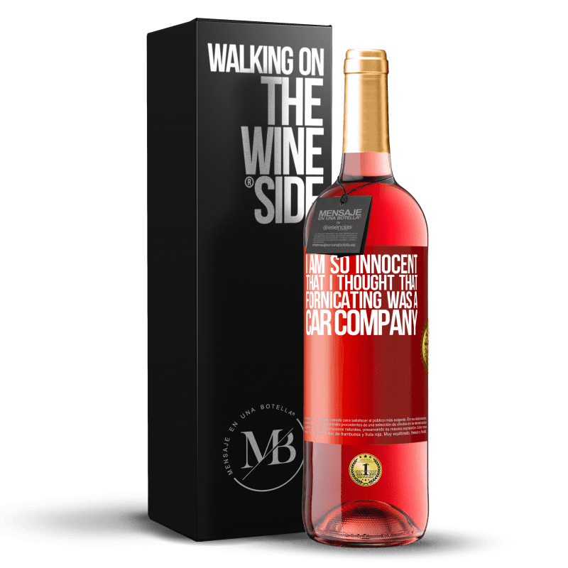 24,95 € Free Shipping   Rosé Wine ROSÉ Edition I am so innocent that I thought that fornicating was a car company Red Label. Customizable label Young wine Harvest 2020 Tempranillo