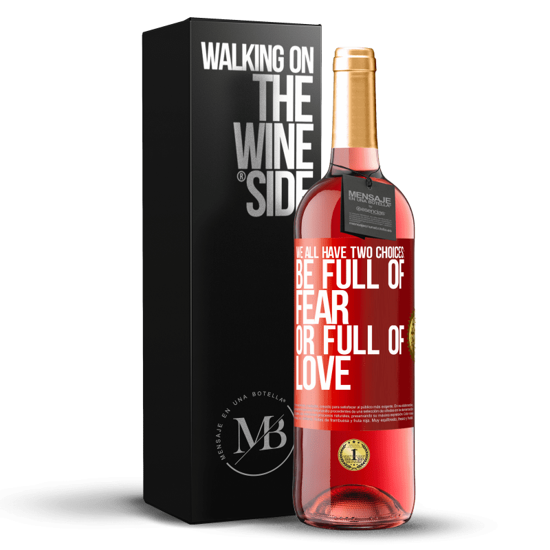 24,95 € Free Shipping | Rosé Wine ROSÉ Edition We all have two choices: be full of fear or full of love Red Label. Customizable label Young wine Harvest 2020 Tempranillo
