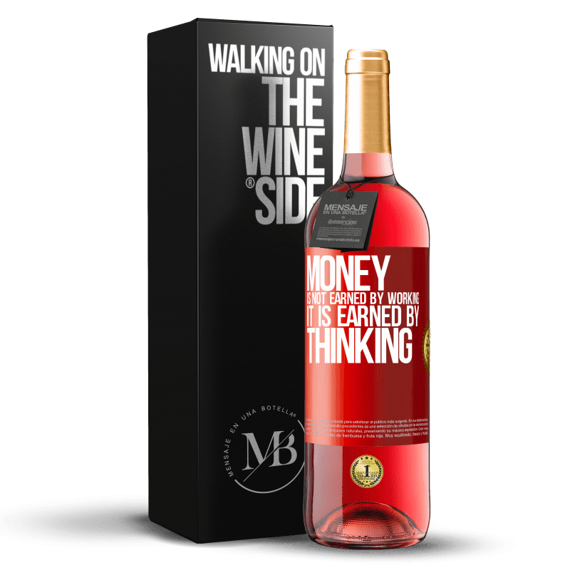 24,95 € Free Shipping | Rosé Wine ROSÉ Edition Money is not earned by working, it is earned by thinking Red Label. Customizable label Young wine Harvest 2020 Tempranillo