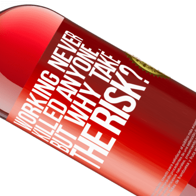Unique & Personal Expressions. «Working never killed anyone ... but why take the risk?» ROSÉ Edition