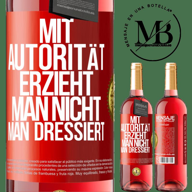 24,95 € Kostenloser Versand | Roséwein ROSÉ Ausgabe Mit Autorität, die Sie nicht erziehen, trainieren Sie Rote Markierung. Anpassbares Etikett Junger Wein Ernte 2020 Tempranillo