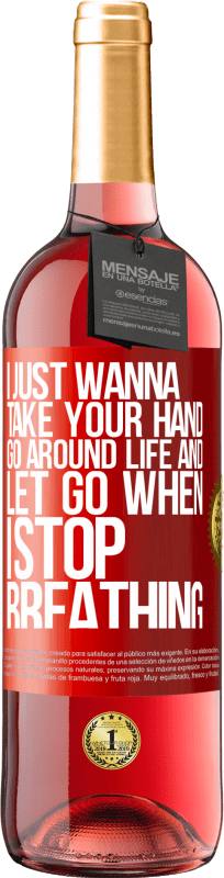24,95 € Free Shipping | Rosé Wine ROSÉ Edition I just wanna take your hand, go around life and let go when I stop breathing Red Label. Customizable label Young wine Harvest 2020 Tempranillo