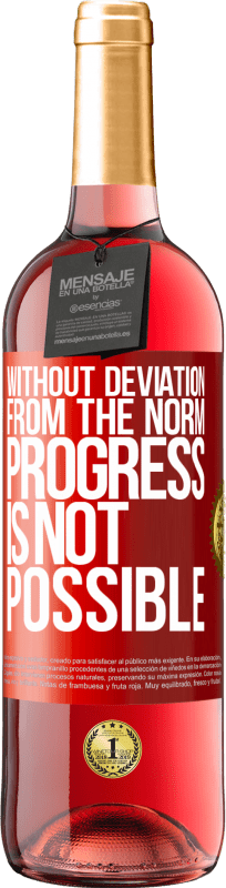 24,95 € Free Shipping   Rosé Wine ROSÉ Edition Without deviation from the norm, progress is not possible Red Label. Customizable label Young wine Harvest 2020 Tempranillo