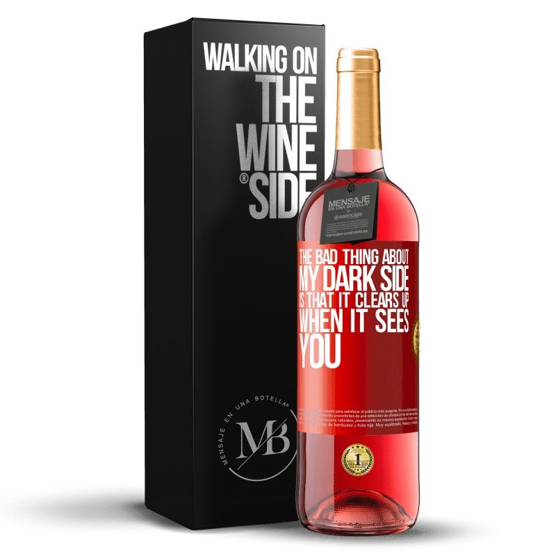 24,95 € Free Shipping   Rosé Wine ROSÉ Edition The bad thing about my dark side is that it clears up when it sees you Red Label. Customizable label Young wine Harvest 2020 Tempranillo
