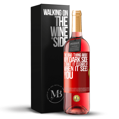 «The bad thing about my dark side is that it clears up when it sees you» ROSÉ Edition