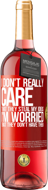 24,95 € | Rosé Wine ROSÉ Edition I don't really care that they steal my ideas, I'm worried that they don't have them Red Label. Customizable label Young wine Harvest 2020 Tempranillo