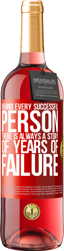 24,95 € Free Shipping | Rosé Wine ROSÉ Edition Behind every successful person, there is always a story of years of failure Red Label. Customizable label Young wine Harvest 2020 Tempranillo