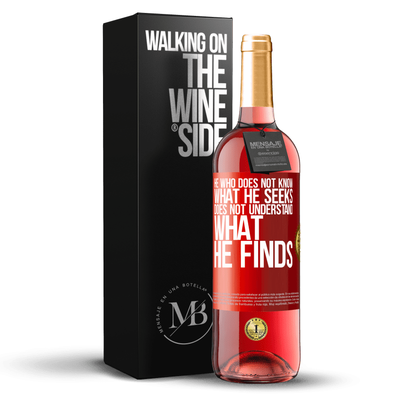24,95 € Free Shipping | Rosé Wine ROSÉ Edition He who does not know what he seeks, does not understand what he finds Red Label. Customizable label Young wine Harvest 2020 Tempranillo