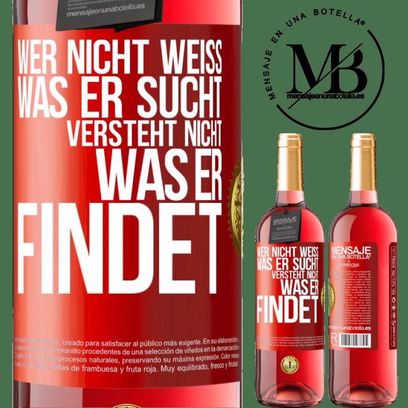 24,95 € Kostenloser Versand | Roséwein ROSÉ Ausgabe Wer nicht weiß, was er sucht, versteht nicht, was er findet Rote Markierung. Anpassbares Etikett Junger Wein Ernte 2020 Tempranillo