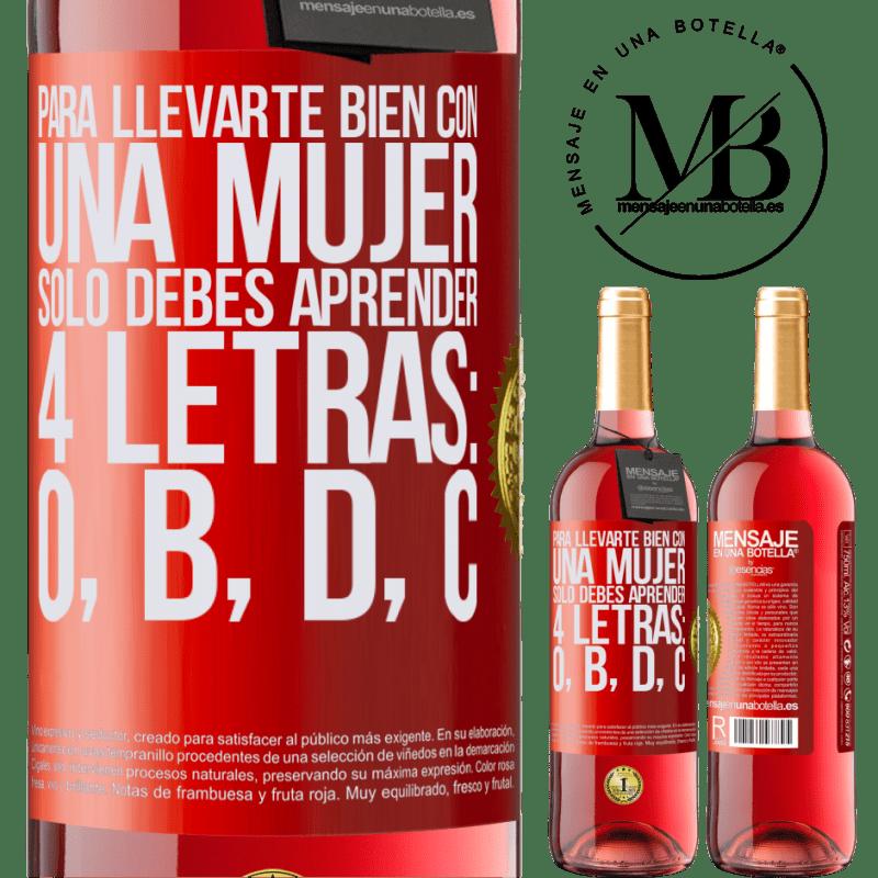 24,95 € Envoi gratuit   Vin rosé Édition ROSÉ Pour bien s'entendre avec une femme, il suffit d'apprendre 4 lettres: O, B, D, C Étiquette Rouge. Étiquette personnalisable Vin jeune Récolte 2020 Tempranillo