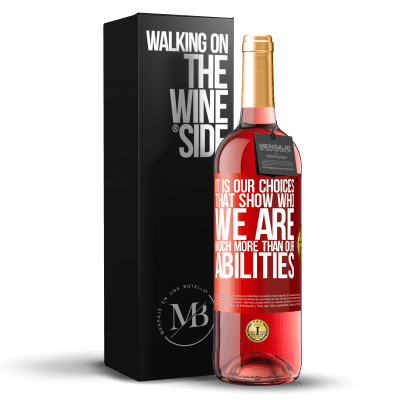 «It is our choices that show who we are, much more than our abilities» ROSÉ Edition
