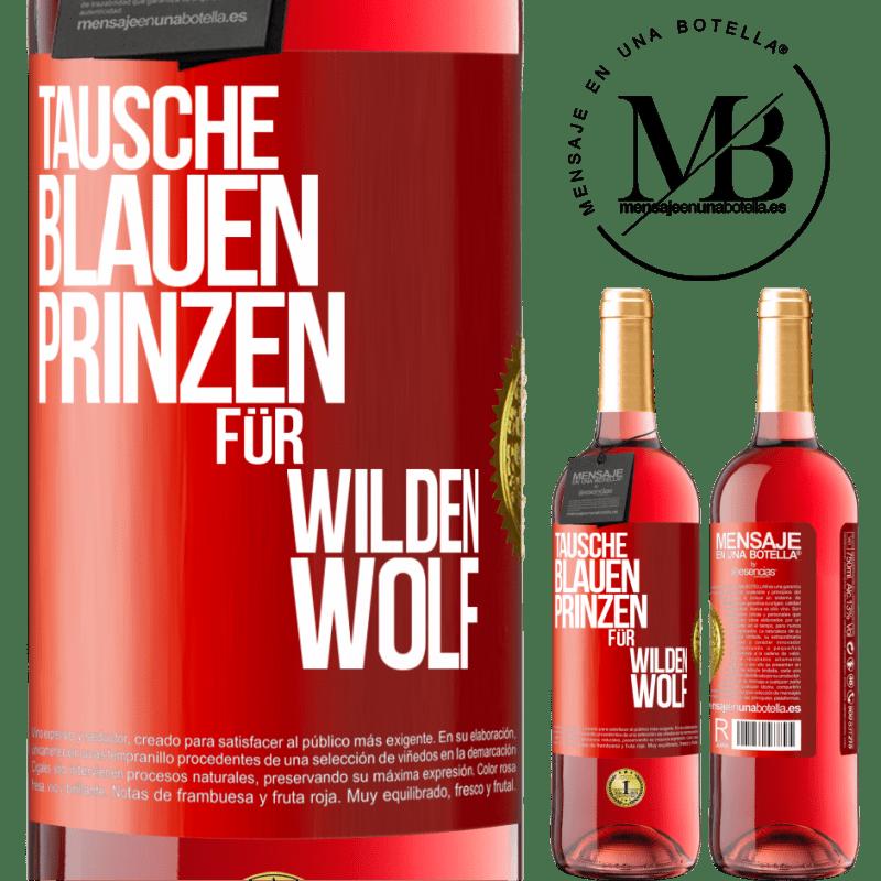 24,95 € Kostenloser Versand | Roséwein ROSÉ Ausgabe Ersetzen Sie den blauen Prinzen durch einen wilden Wolf Rote Markierung. Anpassbares Etikett Junger Wein Ernte 2020 Tempranillo