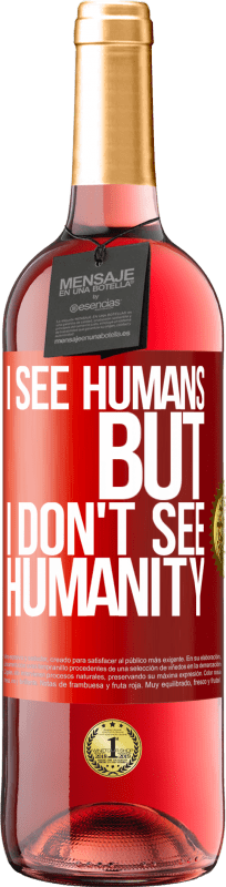 24,95 € Free Shipping | Rosé Wine ROSÉ Edition I see humans, but I don't see humanity Red Label. Customizable label Young wine Harvest 2020 Tempranillo